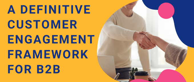 an article on definitive customer engagement framework for b2b by marketing inspire
